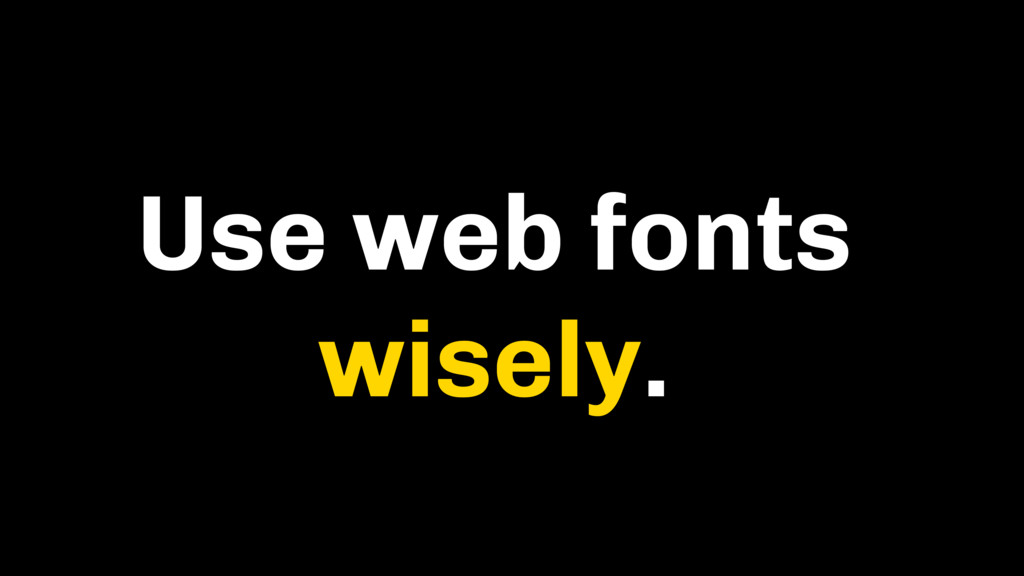 Use web fonts wisely.