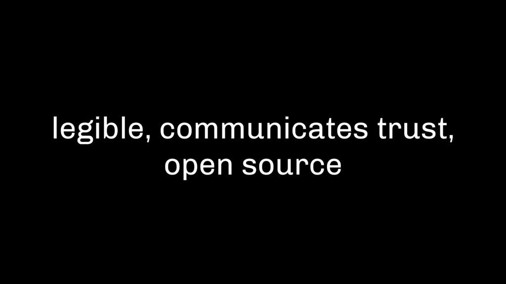 legible, communicates trust, open source