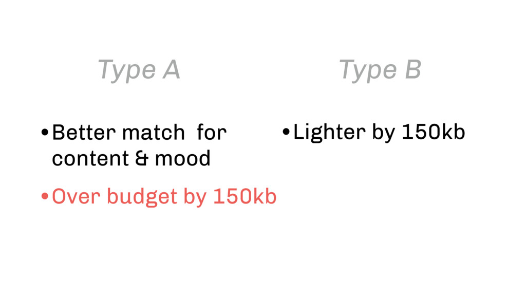 Type A Type B •Better match for content & mood ...