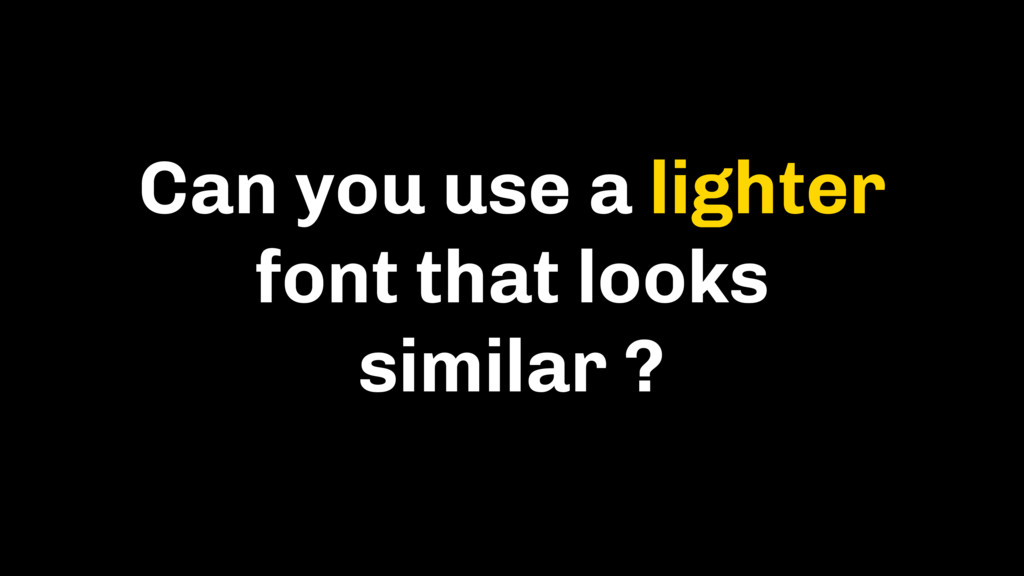 Can you use a lighter font that looks similar ?