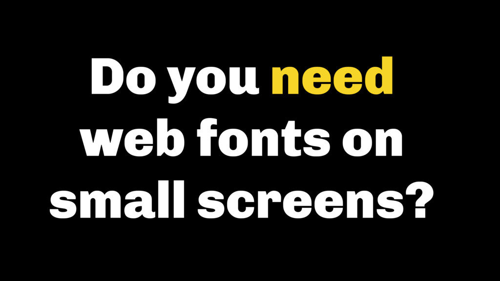 Do you need  web fonts on small screens?