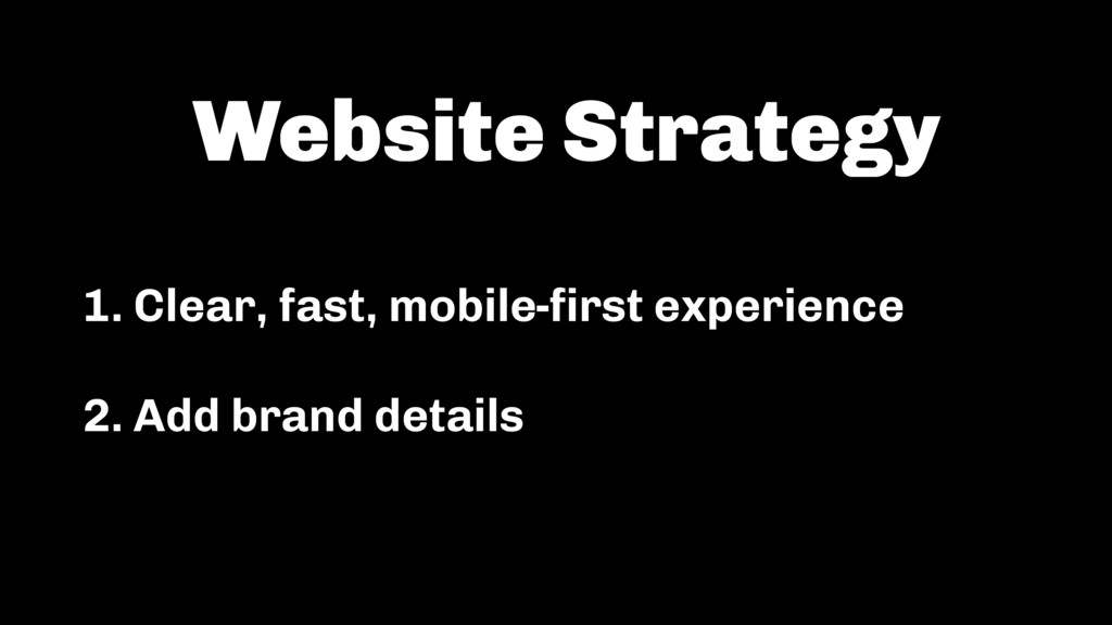 1. Clear, fast, mobile-first experience 2. Add b...