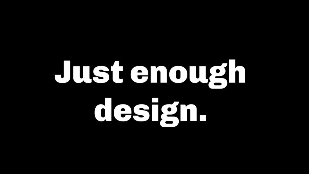 Just enough design.