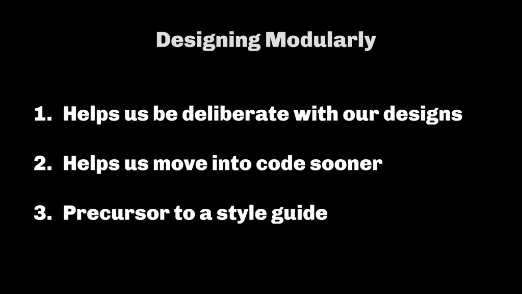 Designing Modularly 1. Helps us be deliberate w...