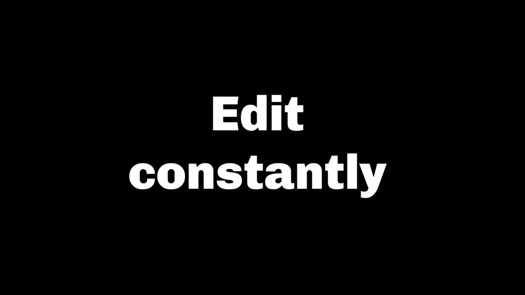 Edit constantly