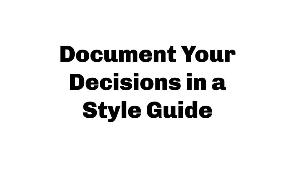 Document Your Decisions in a Style Guide