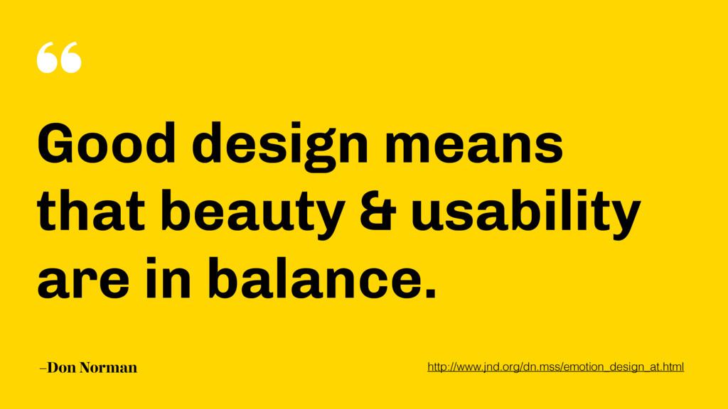 """ –Don Norman Good design means that beauty & u..."