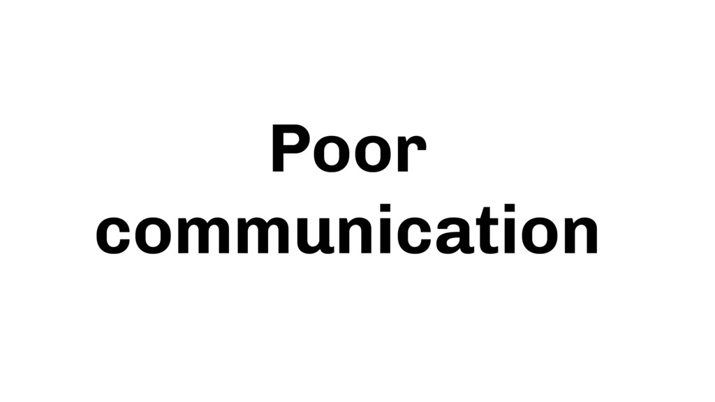 Poor communication