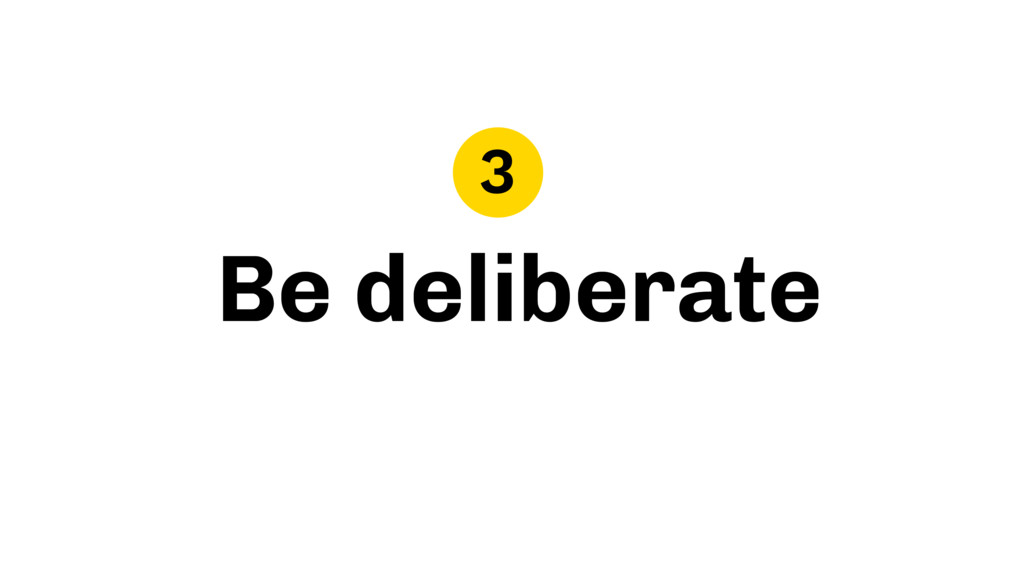 Be deliberate 3
