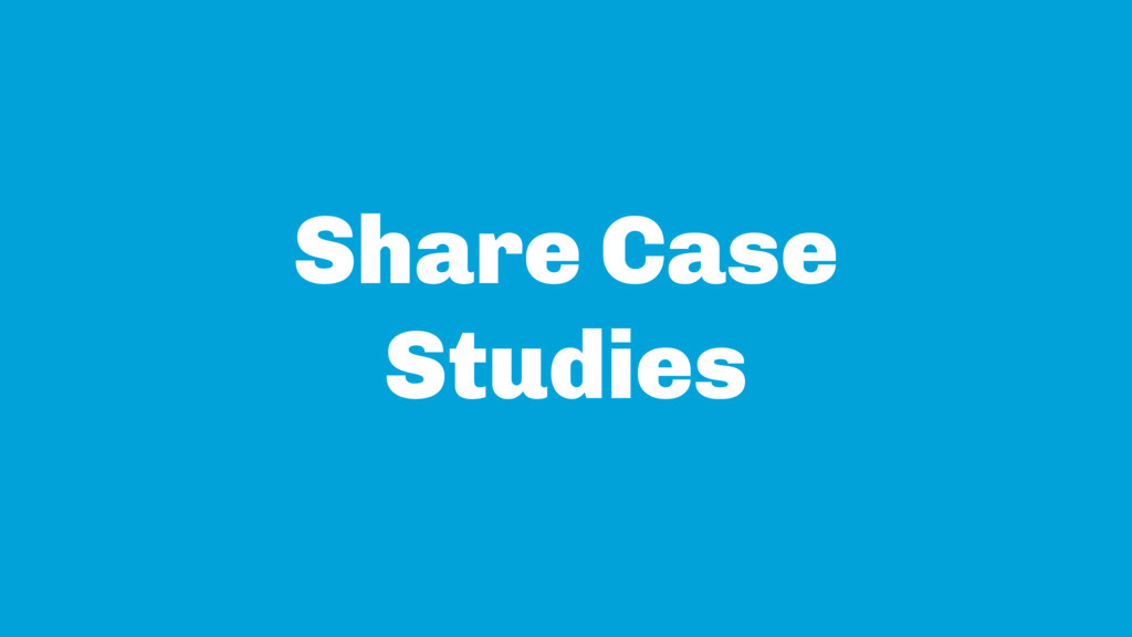 Share Case Studies