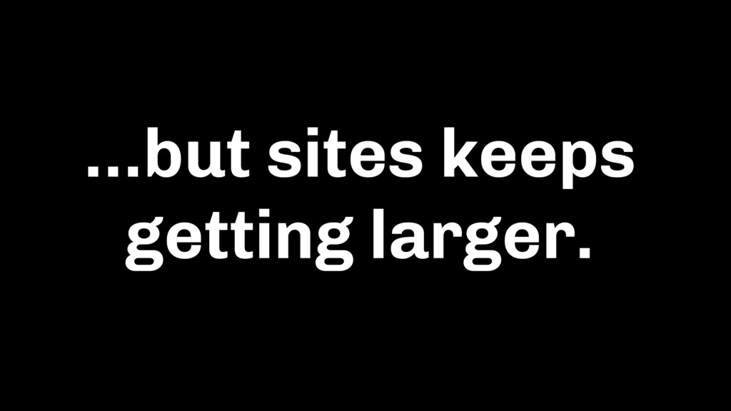 …but sites keeps getting larger.