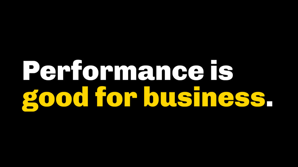 Performance is good for business.