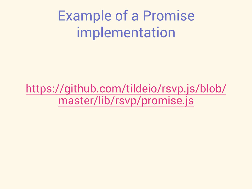Example of a Promise implementation https://git...