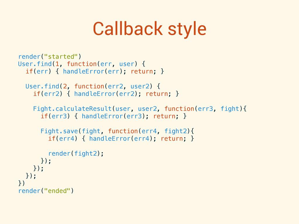 """Callback style render(""""started"""")! User.find(1, ..."""