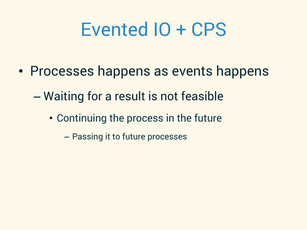 Evented IO + CPS • Processes happens as events...