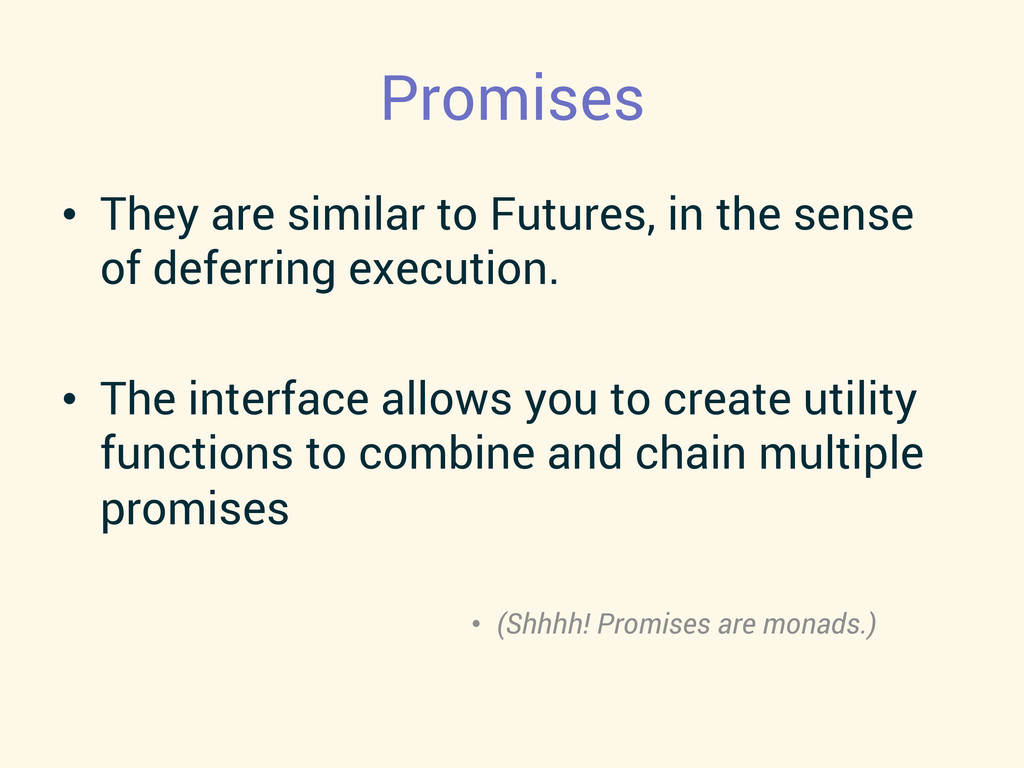 Promises • They are similar to Futures, in the...