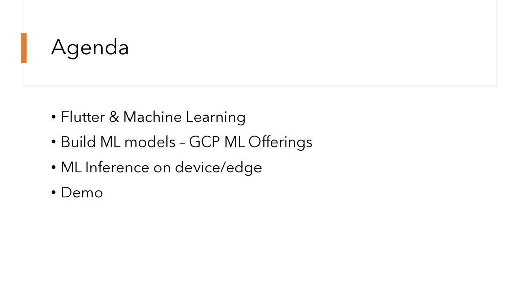Agenda • Flutter & Machine Learning • Build ML ...