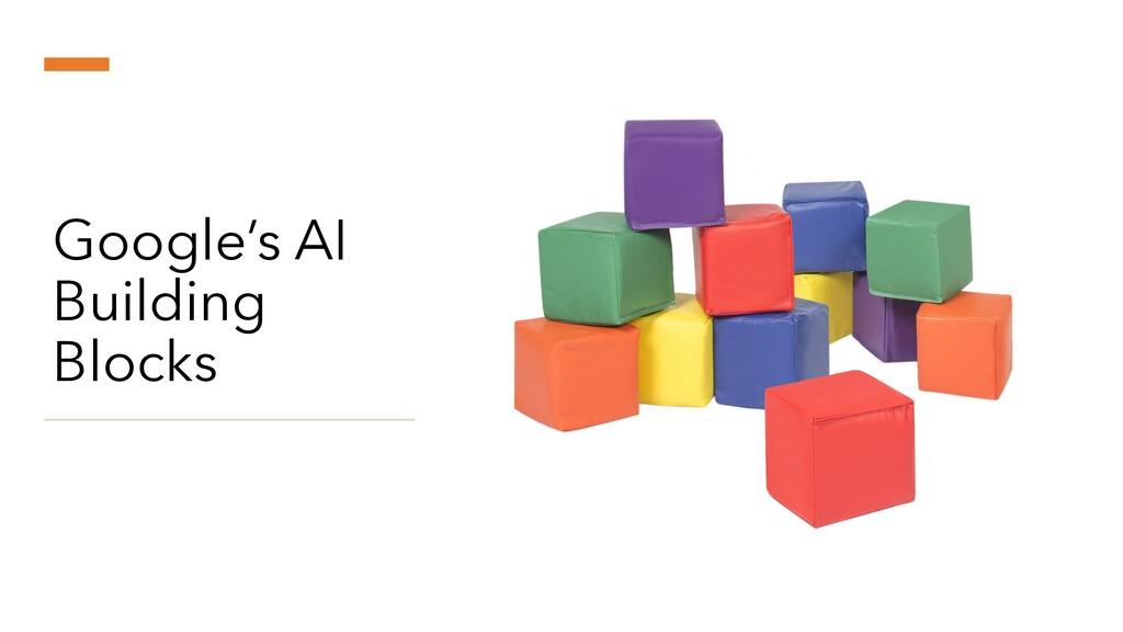 Google's AI Building Blocks