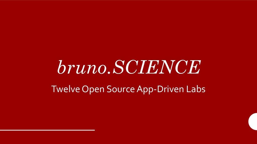bruno.SCIENCE Twelve Open Source App-Driven Labs