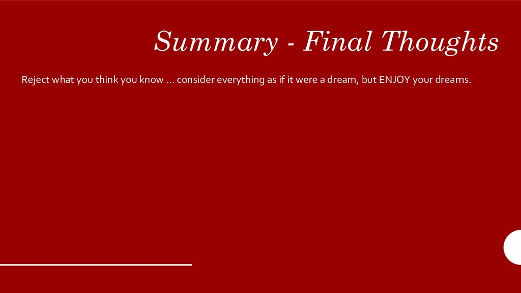 Summary - Final Thoughts Reject what you think ...
