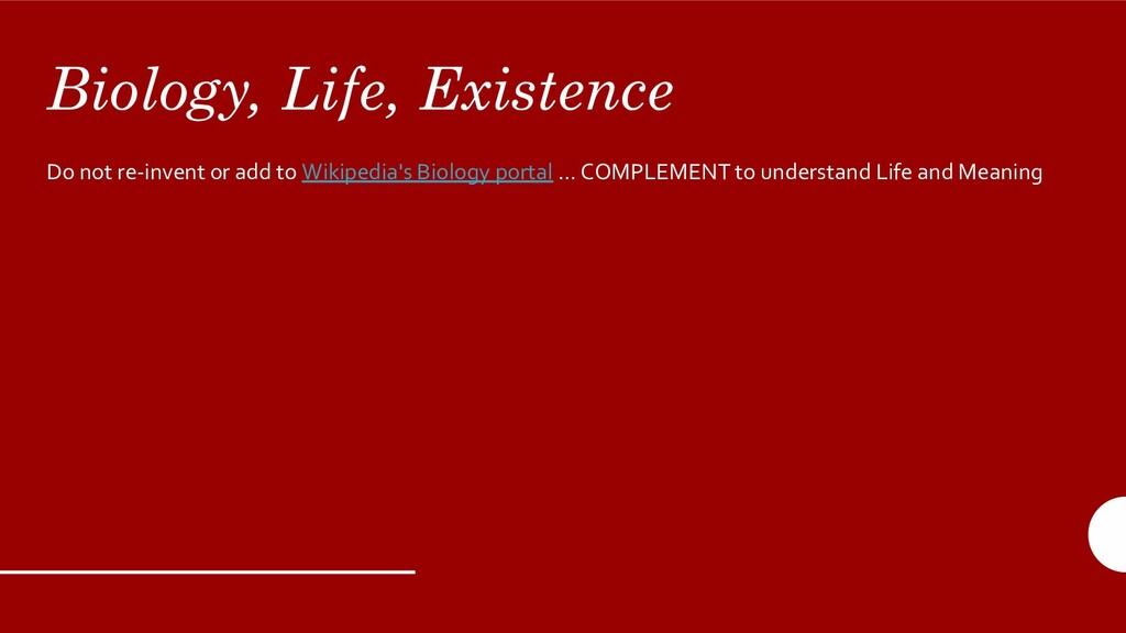 Biology, Life, Existence Do not re-invent or ad...