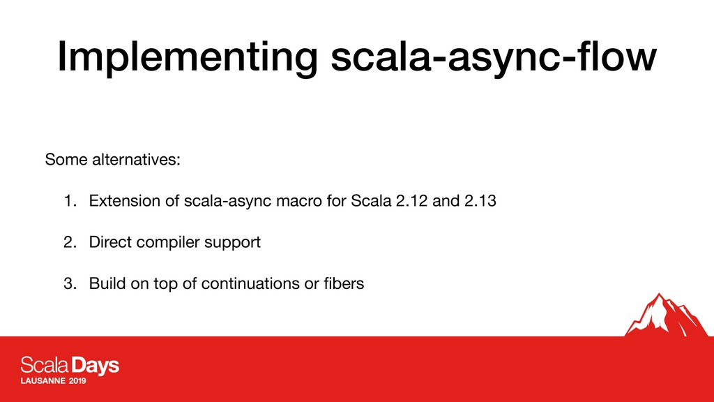 Implementing scala-async-flow Some alternatives:...