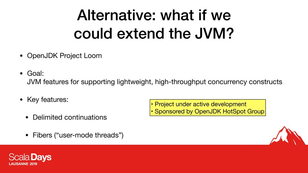 Alternative: what if we could extend the JVM? •...