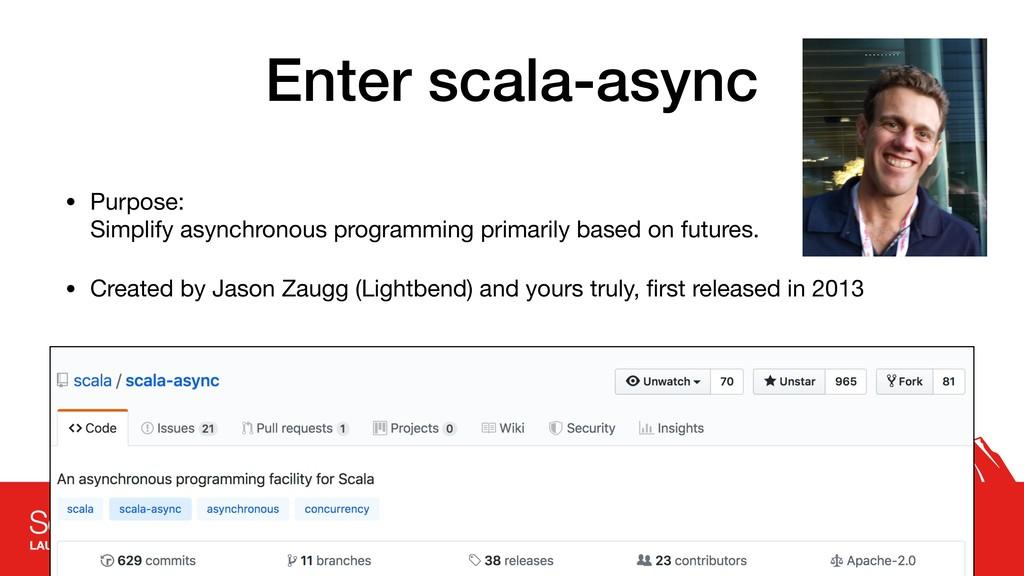 Enter scala-async • Purpose: Simplify asynchro...