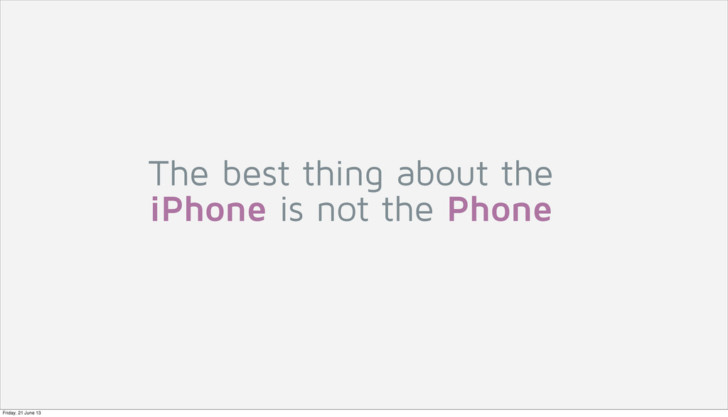 The best thing about the iPhone is not the Phon...