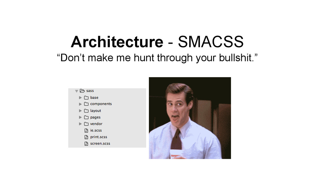 "Architecture - SMACSS ""Don't make me hunt throu..."