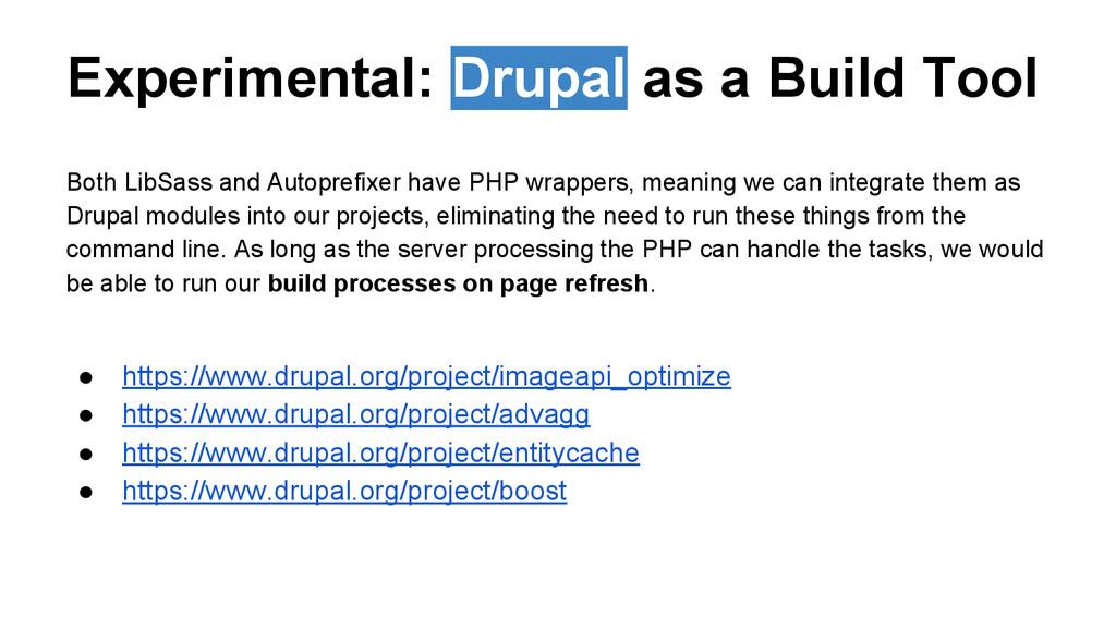 Experimental: Drupal as a Build Tool Both LibSa...