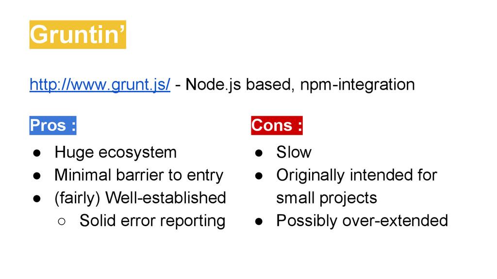 Gruntin' http://www.grunt.js/ - Node.js based, ...