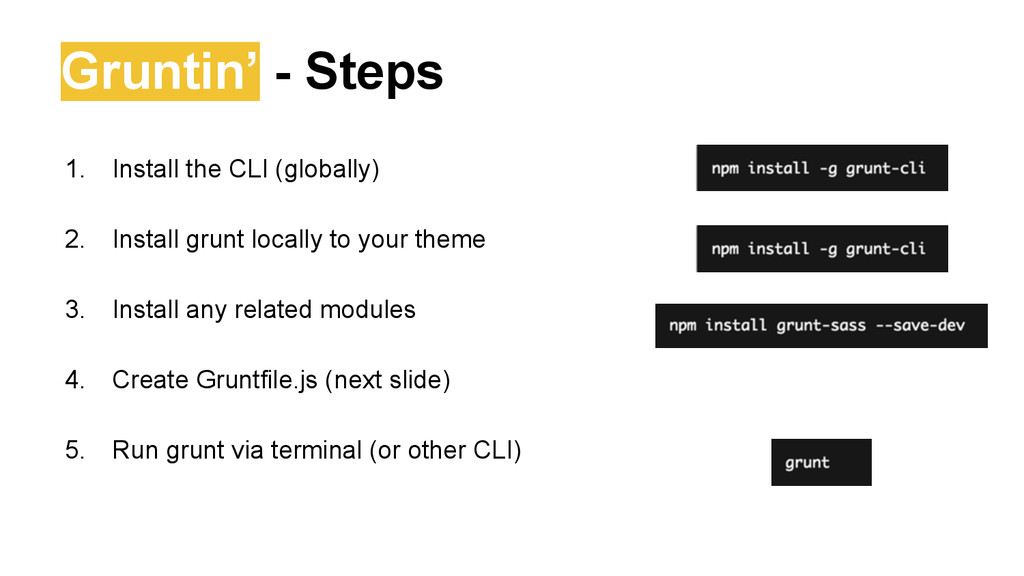 Gruntin' - Steps 1. Install the CLI (globally) ...