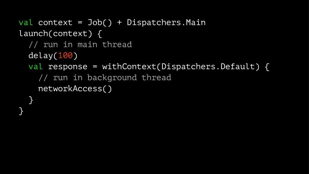 val context = Job() + Dispatchers.Main launch(c...
