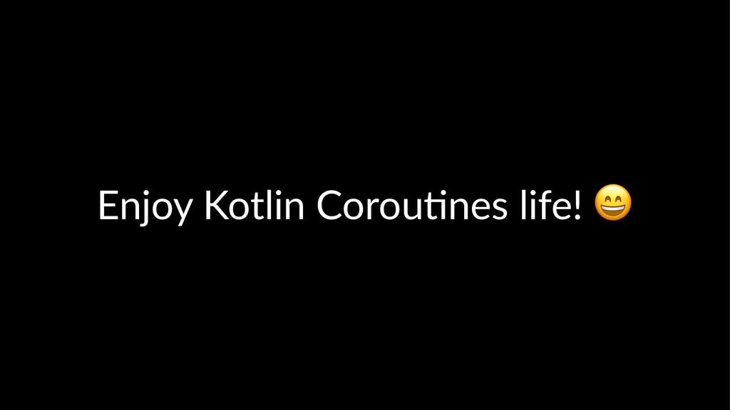 Enjoy Kotlin Corou.nes life!