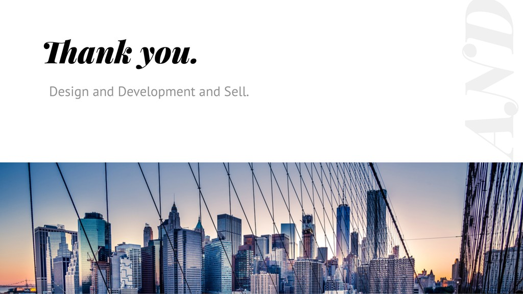 Design and Development and Sell. Thank you. OL ...