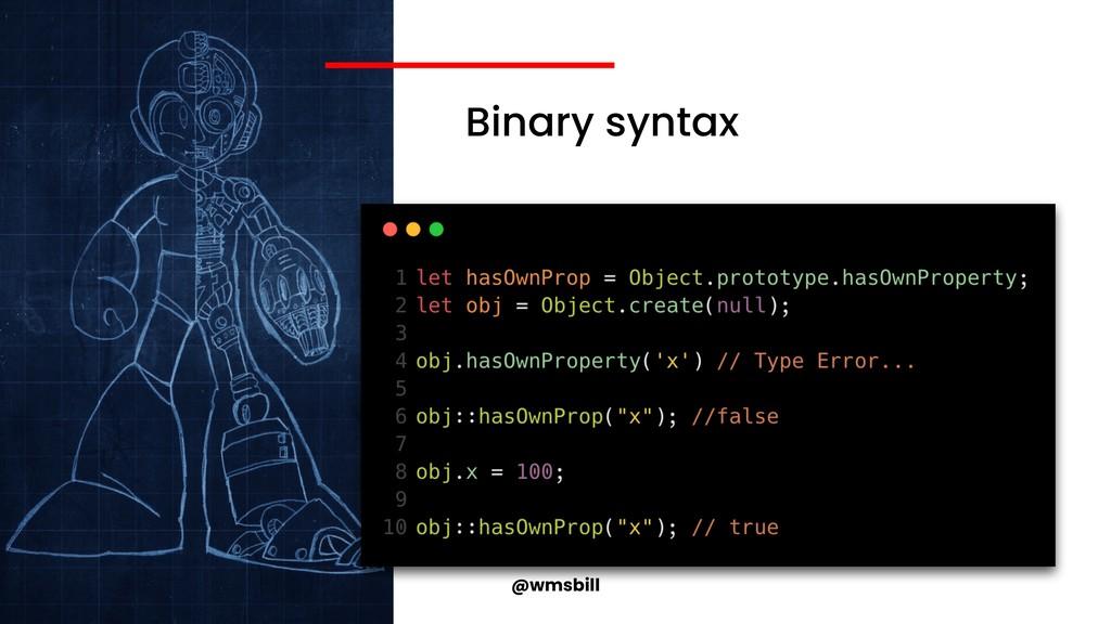 @wmsbill Binary syntax