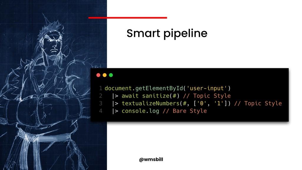 @wmsbill Smart pipeline
