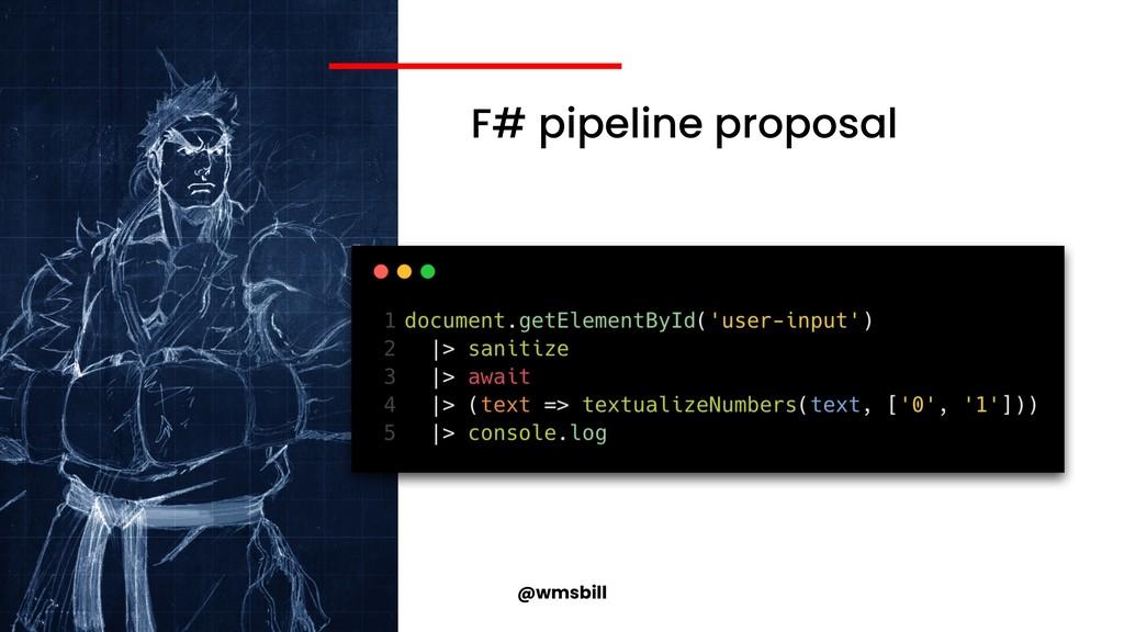 @wmsbill F# pipeline proposal