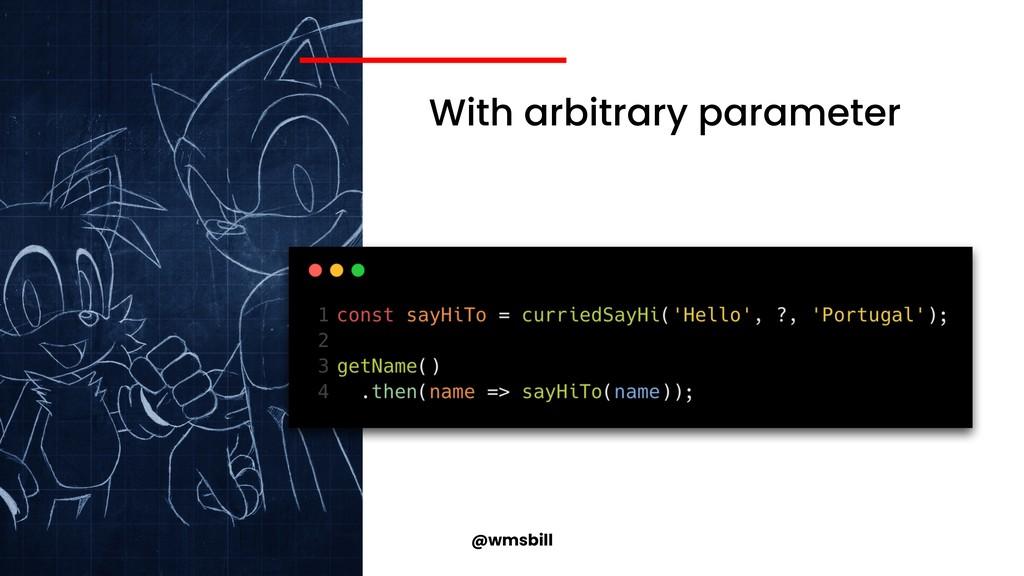 @wmsbill With arbitrary parameter