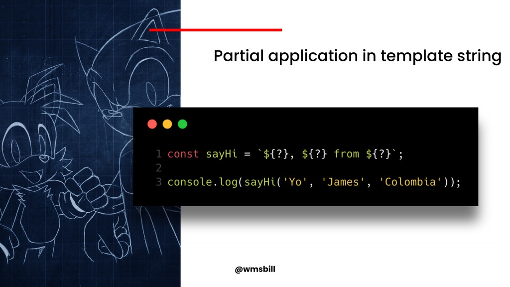 @wmsbill Partial application in template string
