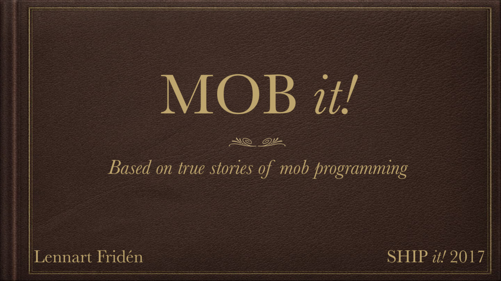 MOB it! Based on true stories of mob programmin...