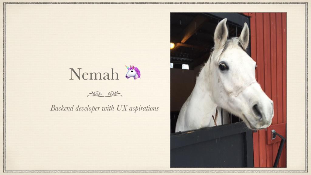Nemah  Backend developer with UX aspirations