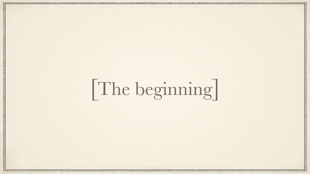 [The beginning]