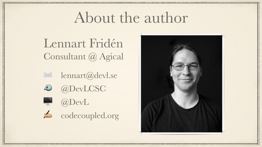 About the author Lennart Fridén Consultant @ Ag...