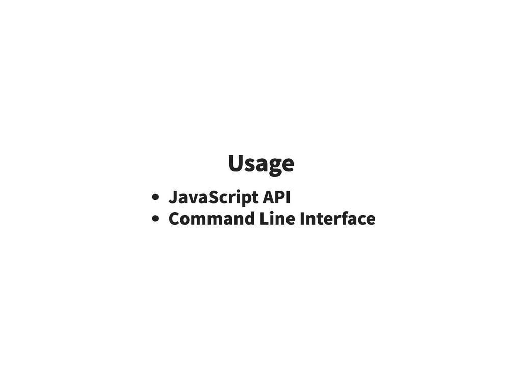 Usage Usage JavaScript API Command Line Interfa...