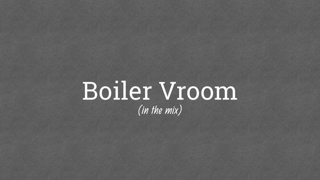 Boiler Vroom (in the mix)