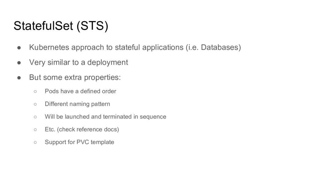 StatefulSet (STS) ● Kubernetes approach to stat...