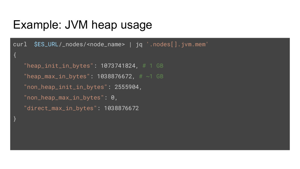 Example: JVM heap usage curl $ES_URL/_nodes/<no...