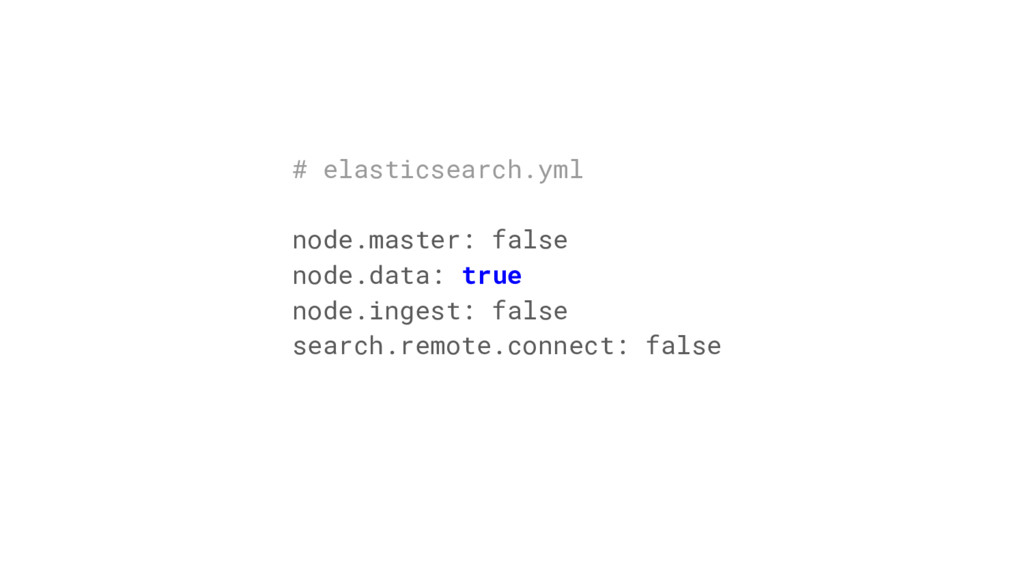 # elasticsearch.yml node.master: false node.dat...